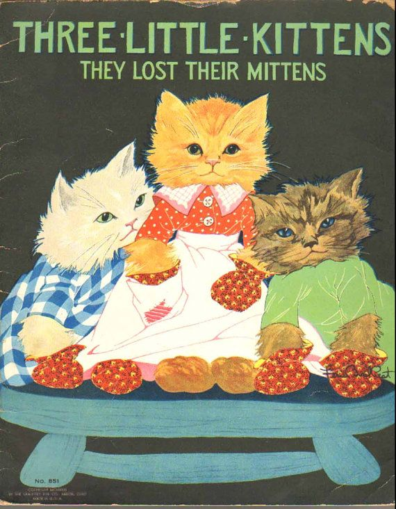Three Little Kittens They Lost Their Mittens Illustrated By Fern Bisel Peat R00700 Little Kittens Cat Artwork Kitten Mittens