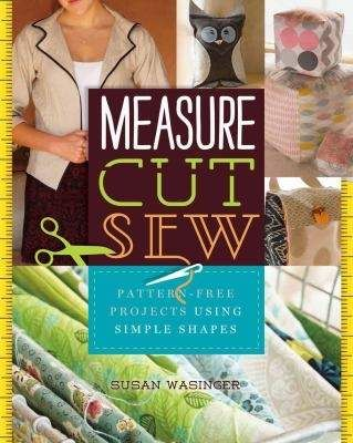 """""""Measure, Cut, Sew,"""" by award-author and designer Susan Wasinger"""