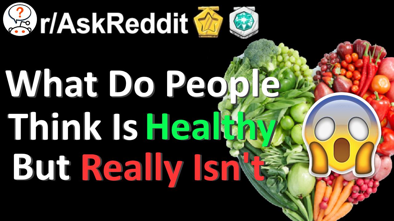 What Do People Think Is Healthy But Really Isn T R Askreddit Reddit Stories In 2020 Healthy Stories Amazing Stories