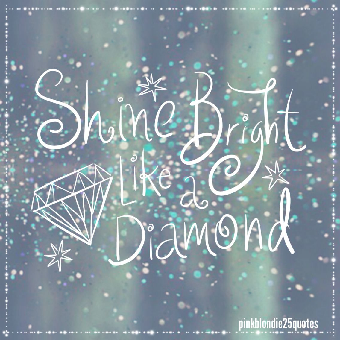 Shine bright like a diamond #shine #diamond #quotes #wallpaper #backgrounds #pinkblondie25quotes #sky