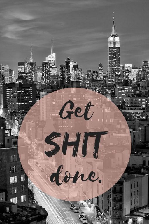 Get shit done. motivation quote new york work success