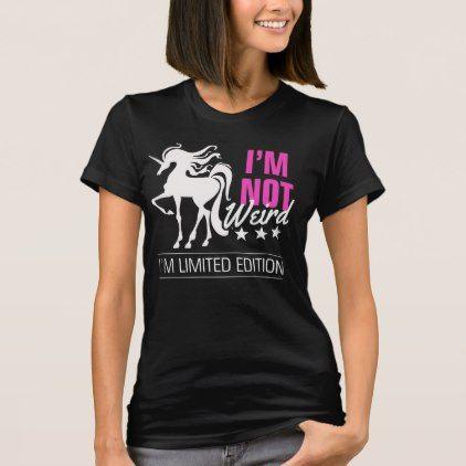 Not weird limited edition unicorn tshirt - girly gift gifts ideas - halloween t shirt ideas