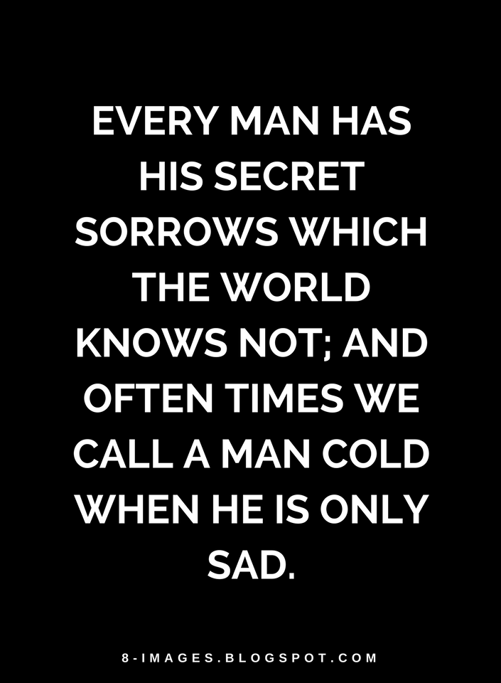 Quotes Every Man Has His Secret Sorrows Which The World Knows Not; And  Often Times