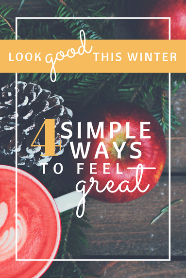 Looking good can be tough during the winter, here are 4 Simple Ways to Feel Great