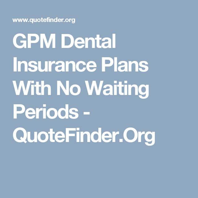 Gpm Dental Insurance Plans With No Waiting Periods Dental