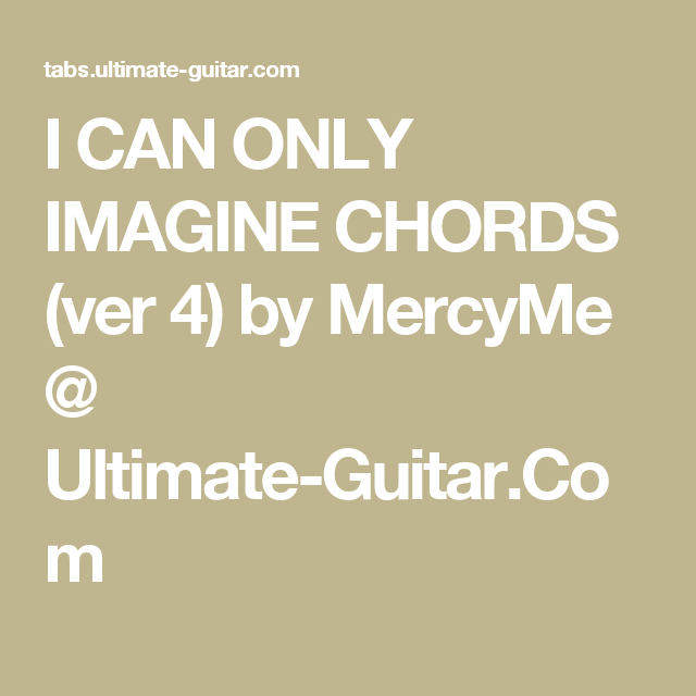 I Can Only Imagine Chords Ver 4 By Mercyme Ultimate Guitar