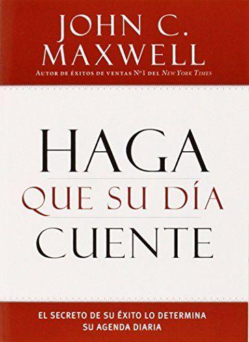 Haga Que Su Dia Cuente John C Maxwell With Images