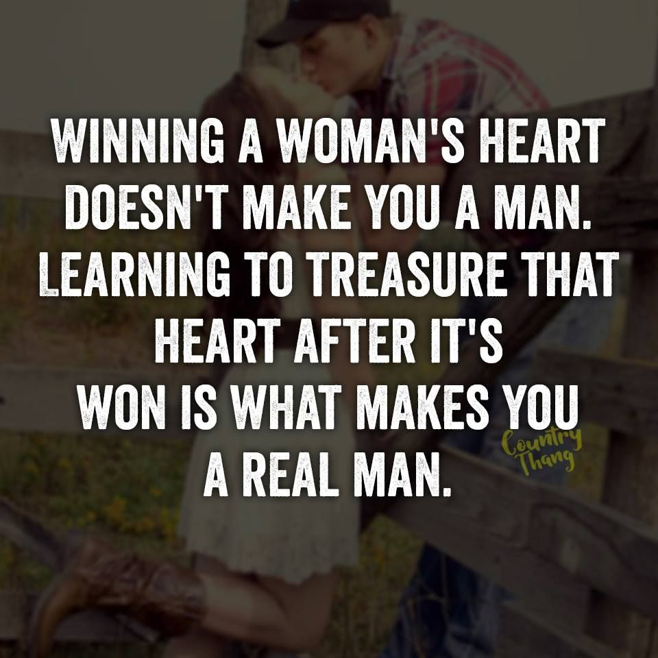 Winning a woman's heart does't make you a man. Learning to
