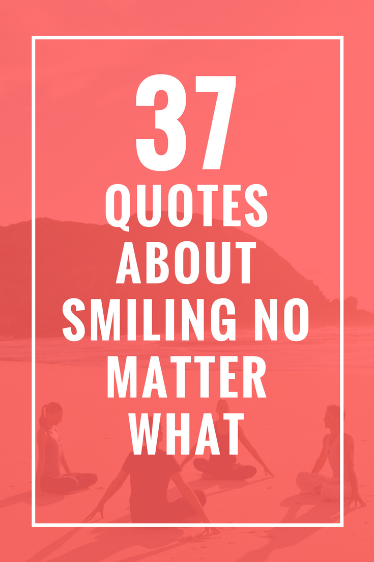 37 Quotes About Smiling No Matter What Quotes Quotes Smile