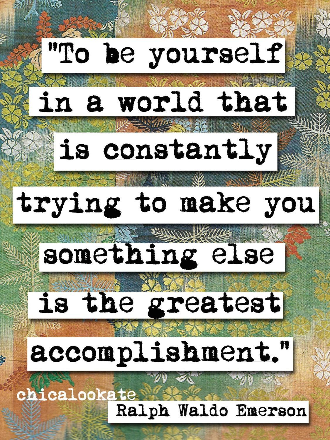 """""""To be yourself in a world taht is constantly trying to make you something else is the greatest accomplishment."""" Image size 6 (w) by 8 (h) inches Paper size 8 (w) by 10(h) inches - Can be used in a st"""