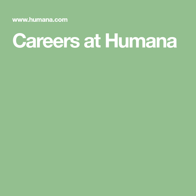 Careers At Humana Career Helping Others Insurance Industry