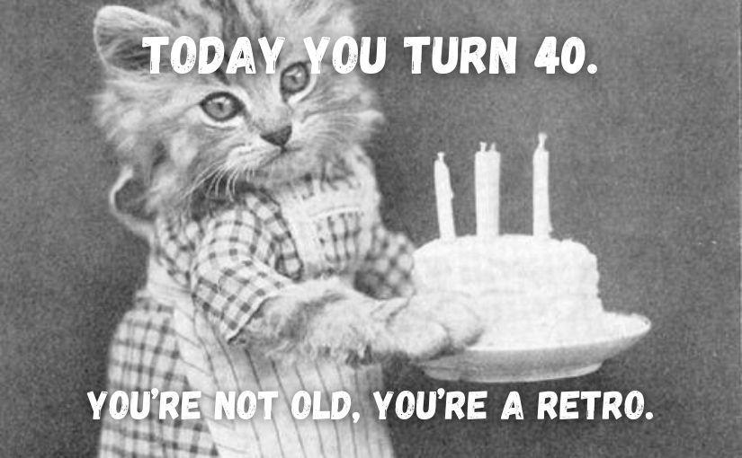 Happy 40th Birthday Memes Funny 40th Birthday Memes For Him And Her 40th Birthday Funny Birthday Memes For Him Birthday Meme