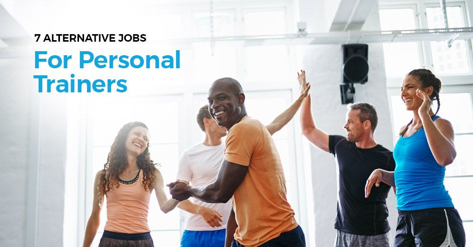 7 Alternative Jobs for Personal Trainers ISSA in 2020