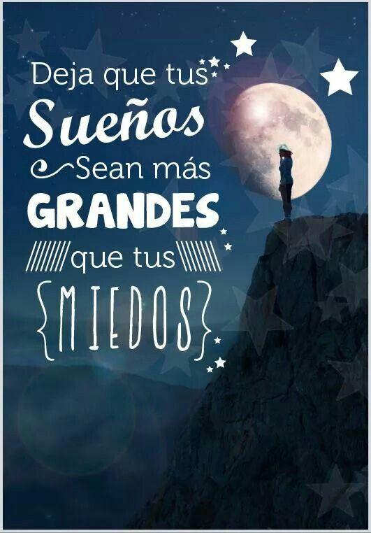 Deja Que Tus Sueños Seas Más Grandes Que Tus Miedos
