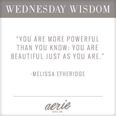 You Are More Powerful Than You Know You Are Beautiful Just As You Are Melissa Etheridge With Images My Life Quotes