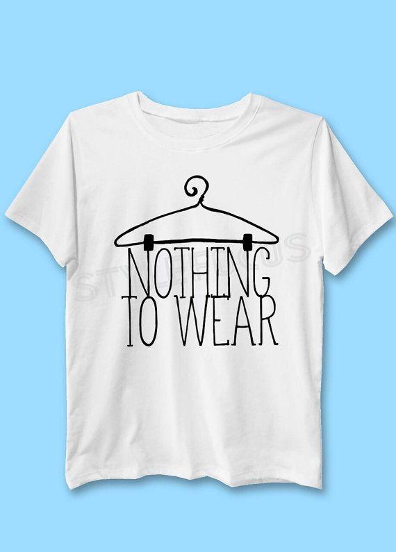 Nothing to wear tshirt women tshirt men tshirt by Stylefocus