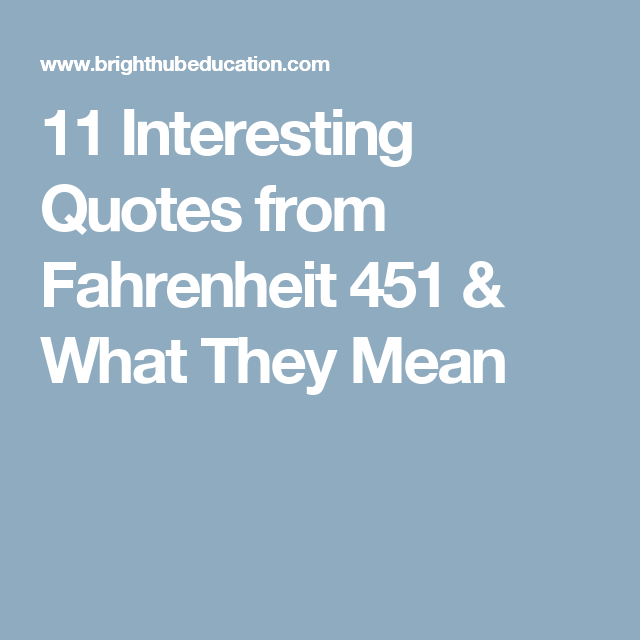 interesting quotes from fahrenheit what they mean  literary analysis essay on fahrenheit 451 11 interesting quotes from fahrenheit 451 what they mean