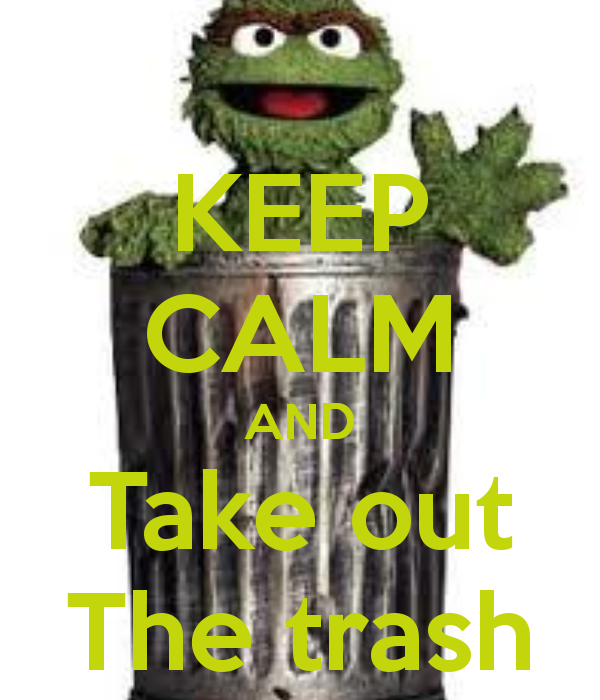 Keep calm and take out the trash live life love life pinterest calming - Why you shouldnt take the trash out at night ...