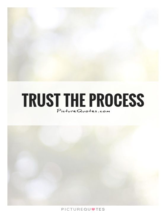 Trust The Process Picture Quotes Trust Quotes Trust The