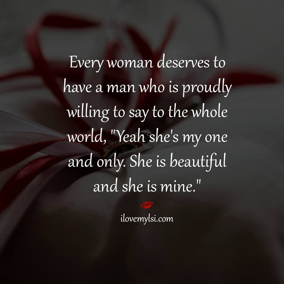 Every woman deserves to have a man who is proudly willing ...