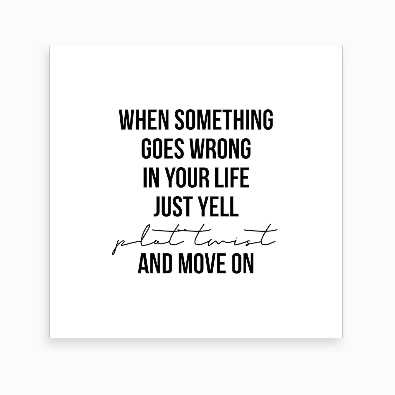 When Something Goes Wrong Just Tell Plot Twist Art Print