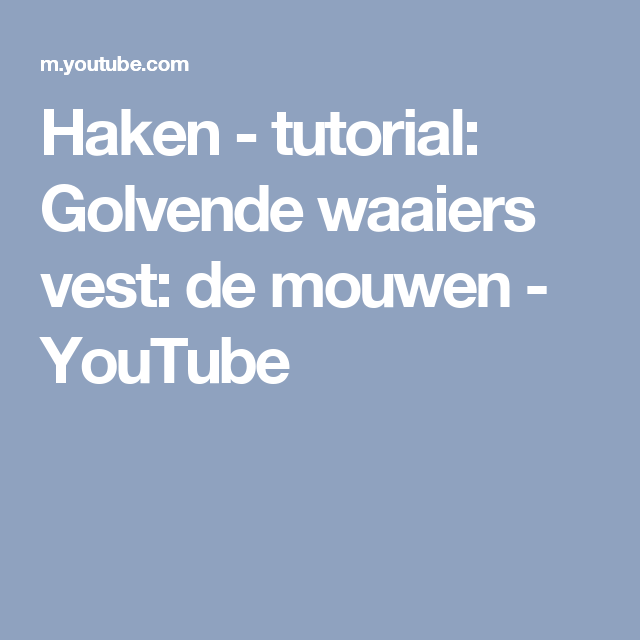 Haken Tutorial Golvende Waaiers Vest De Mouwen Youtube Arm