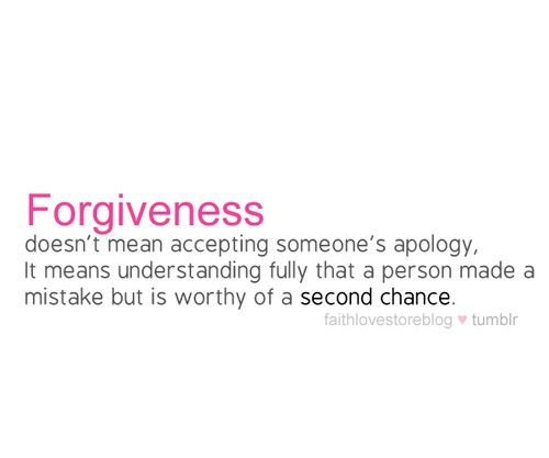 Forgiveness Means Understanding Fully That A Person Made A Mistake But Is Worthy Of A Second Chance Chance Quotes Words Quotes Forgiveness Quotes