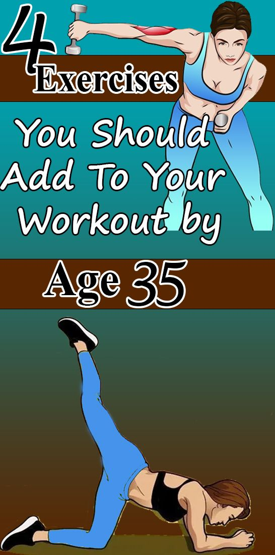 4 Exercises You Should Add To Your Workout by Age 35 4 Exercises You Should Add To Your Workout by Age 35