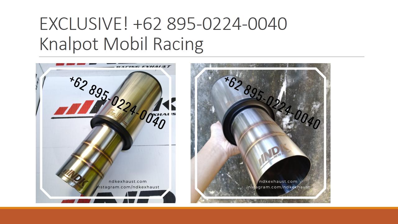 TERBAIK ! +62 89502240040 Knalpot Mobil Racing Mobil