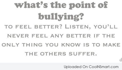 Sad Quotes About Bullying Tumblr: What's The Point Of Bullying? To Feel Better? Listen, You
