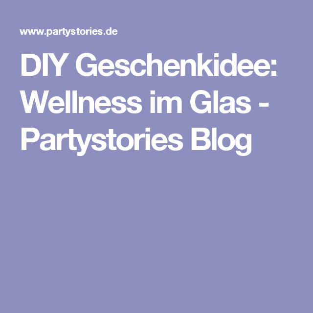 DIY Geschenkidee: Wellness im Glas
