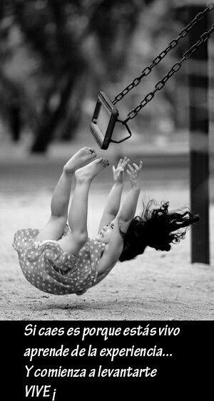 Si caes es porque estás vivo...vive