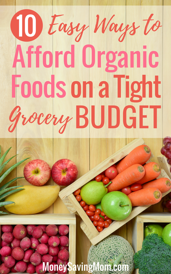 How We Afford to Eat Organic Foods on a 100 Weekly Grocery Budget  Money Saving Mom  Want to eat healthy organic foods on a budget Read this post for 10 great tips