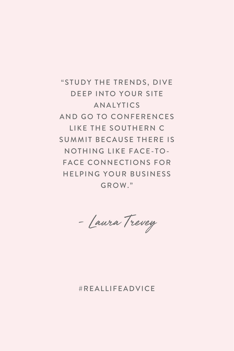 """""""Study the trends, dive deep into your site analytics and go to conferences like The Southern C Summit because there is nothing like face to face connections for helping your business grow."""" ~ Laura Trevey #embraceambition"""