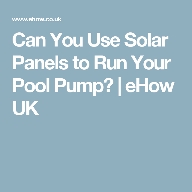 Can You Use Solar Panels to Run Your Pool Pump? | eHow UK