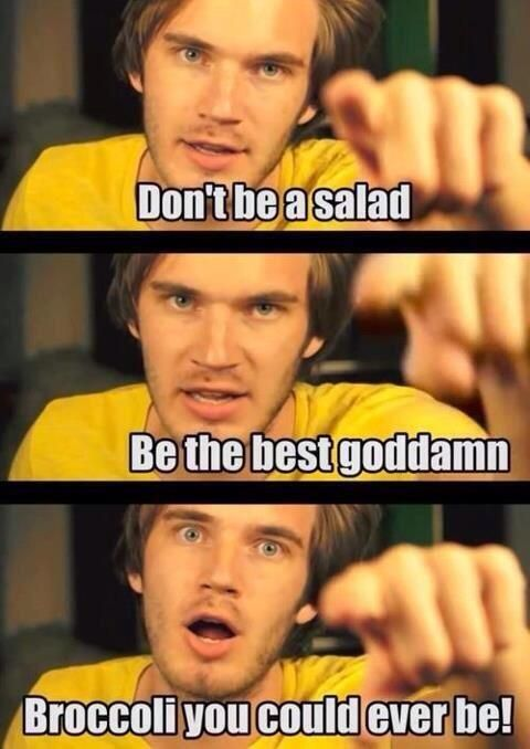 Words of wisdom from the great Professor Pewds