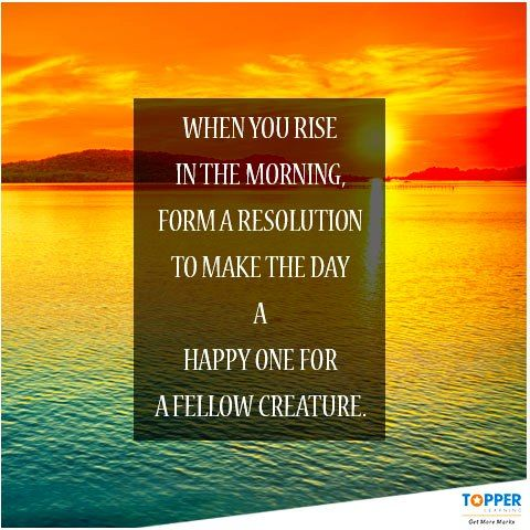 When you rise in the morning, form a resolution to make the day a happy one for a fellow creature. #GoodMorning | #Quotes |