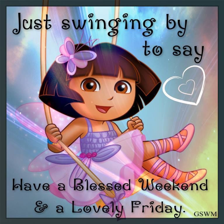 Just Swinging By To Sat Happy Friday Have A Blessed Weekend Weekend Friday Happy Its Friday Quotes Good Morning Friday Happy Friday Quotes