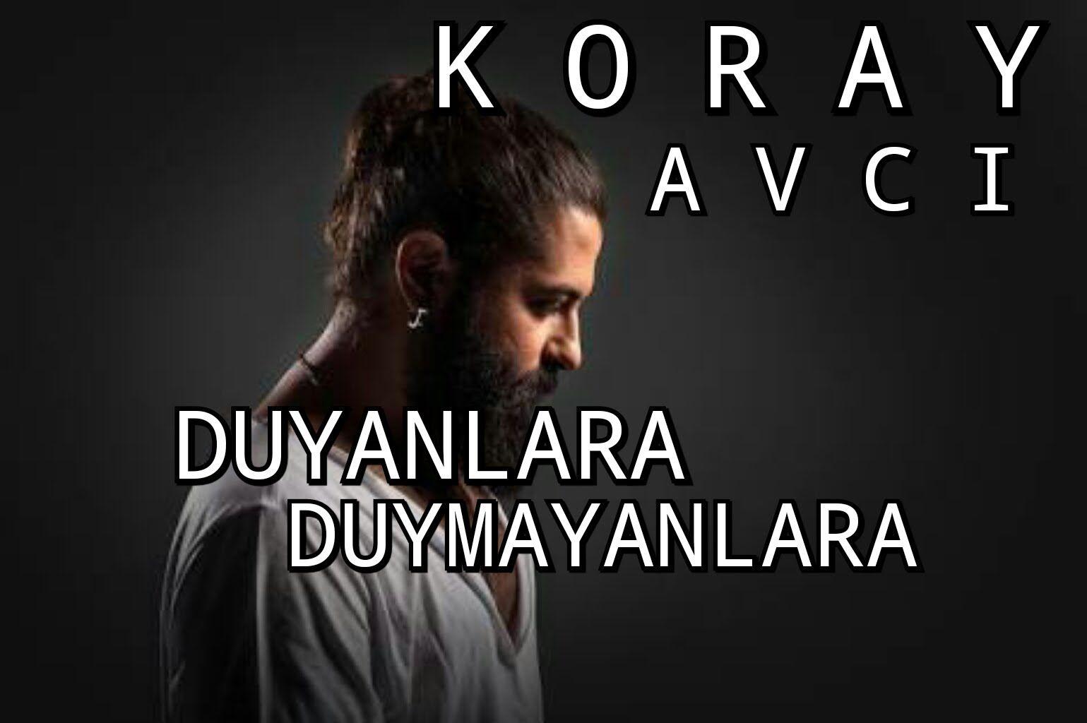 Koray Avci Duyanlara Duymayanlara Official Video Youtube Video Music