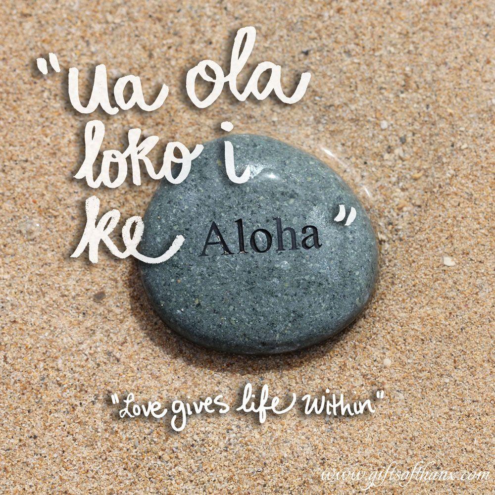 """""""Ua ola loko i ke Aloha"""", which means """"Love gives life within"""". #Hawaiian  #Proverb www.giftsofthanx.com"""