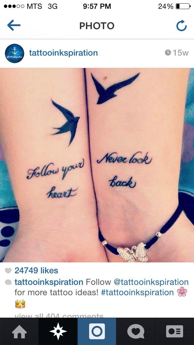Follow Your Heart Never Look Back Ink Pinterest Friend