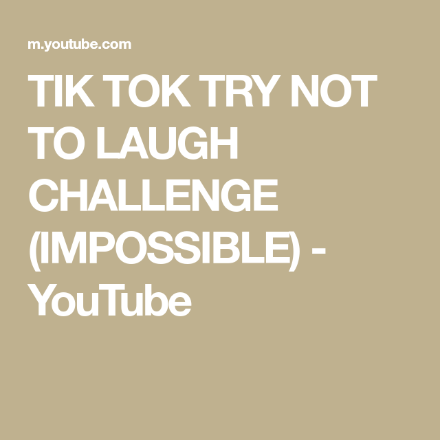 Tik Tok Try Not To Laugh Challenge Impossible Youtube Try Not To Laugh Laugh Challenges