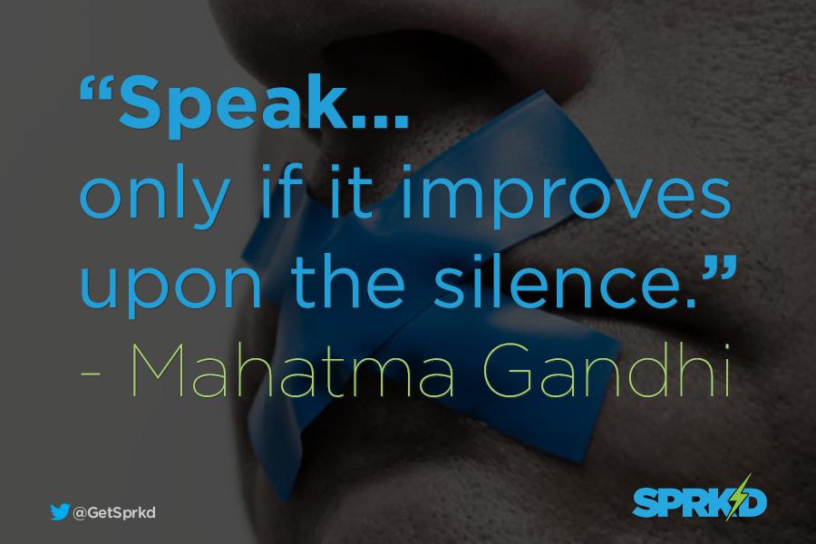 Speak Only If It Improves Upon The Silence Mahatma Gandhi