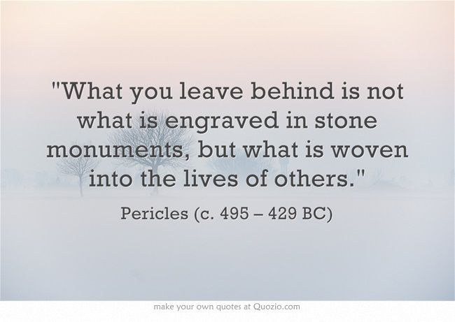 What You Leave Behind Is Not What Is Engraved In Stone Monuments