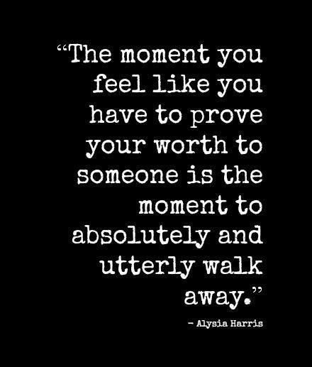 The right person for you will KNOW your worth without you