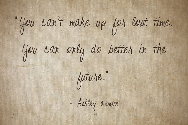 """""""You Can't Make Up For Lost Time. You Can Only Do Better"""