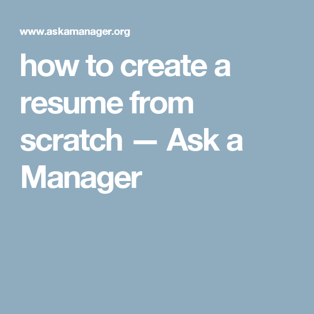 how to create a resume from scratch — Ask a Manager | Brain ...