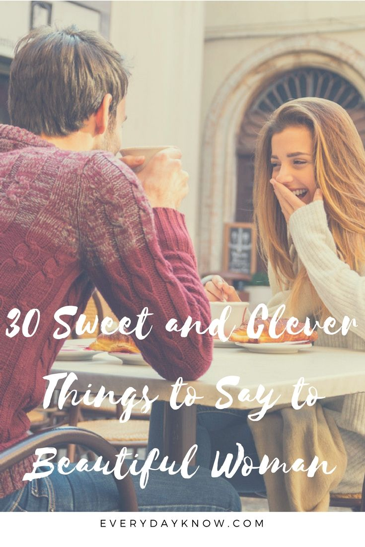 30 Sweet and Clever Things to Say to Beautiful Woman (With