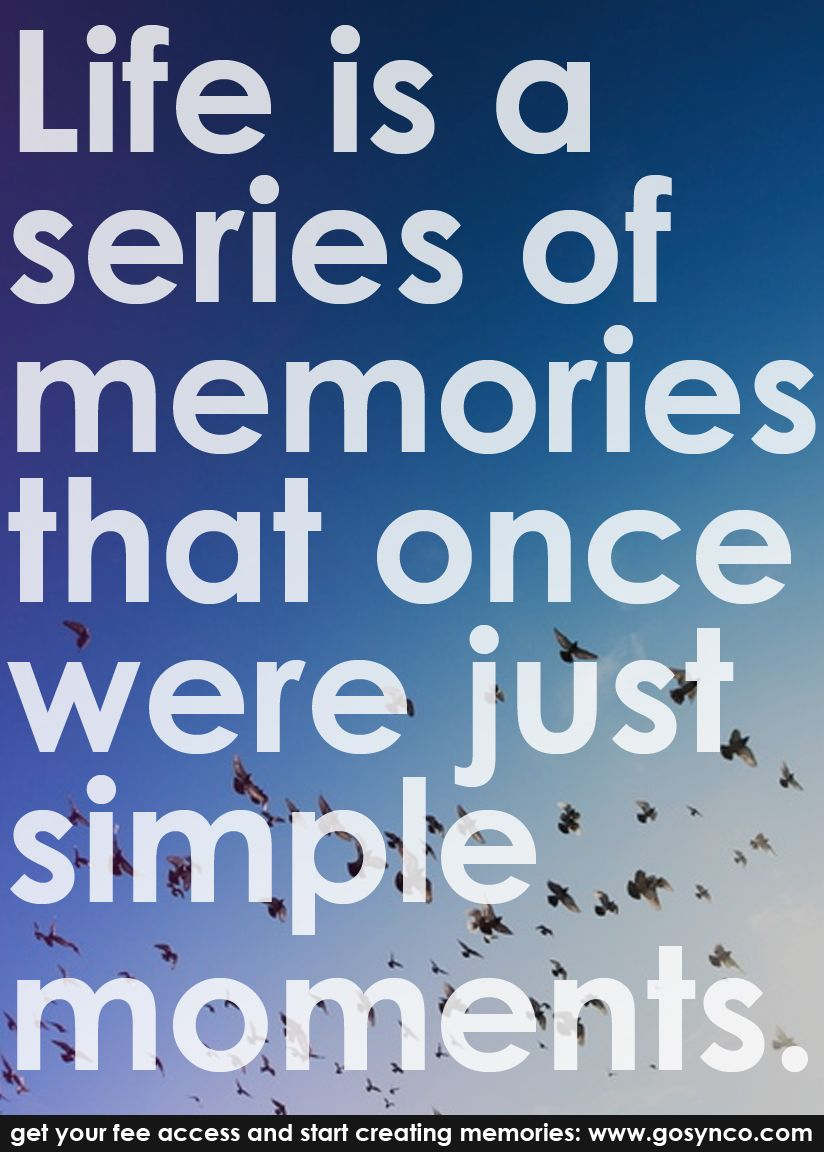 Simple Quotes About Life Life Is A Series Of Memories That Once Were Just Simple Moments