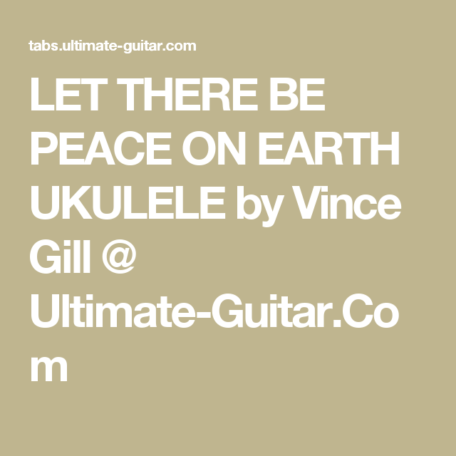 Let There Be Peace On Earth Ukulele By Vince Gill Ultimate Guitar